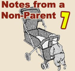 Notes From a Non-Parent 7