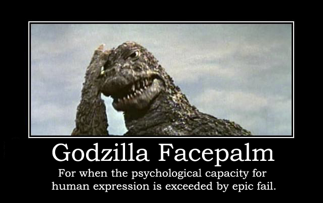 Godzilla Facepalm_Where Excuses Go to Die