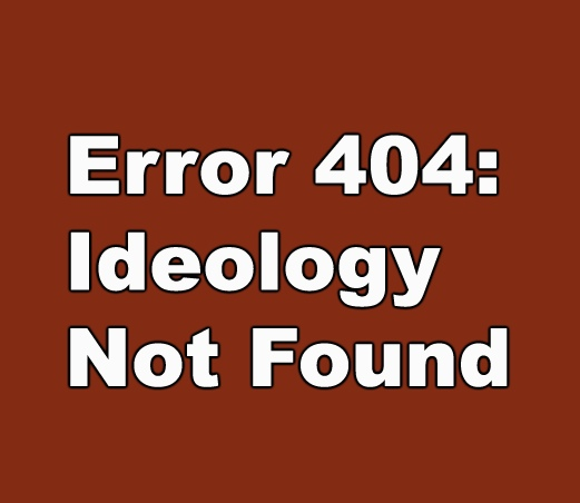 Error 404_Ideology Not Found_Where Excuses Go to Die